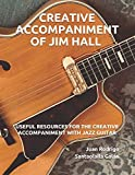 CREATIVE ACCOMPANIMENT OF JIM HALL: USEFUL RESOURCES FOR THE CREATIVE ACCOMPANIMENT WITH JAZZ GUITAR