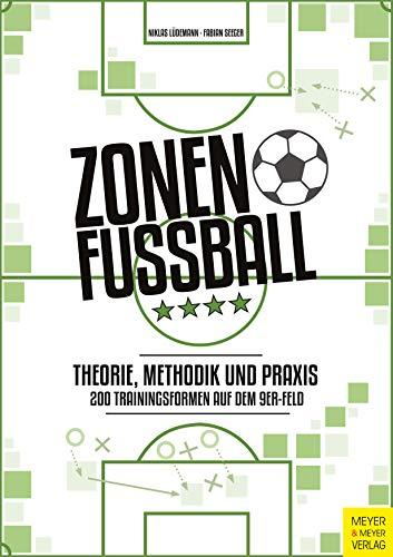 Zonenfußball - Theorie, Methodik, Praxis: 200 Trainingsformen im 9er-Feld