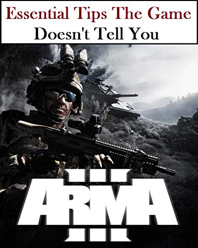 Guide for Arma 3: Essential Tips The Game Doesn't Tell You (English Edition)