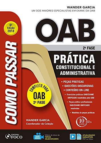 Como passar na OAB 2ª fase – Prática Administrativa e Constitucional – 6ª edição - 2018: Prática Constitucional e Administrativa