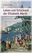Leben und Schicksale der Elizabeth Marsh: Eine Frau zwischen den Welten des 18. Jahrhunderts