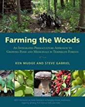 Farming the Woods: An Integrated Permaculture Approach to Growing Food and Medicinals in Temperate Forests PDF