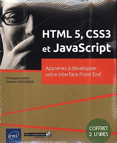 HTML 5, CSS3 et JavaScript - Coffret de 2 livres : Apprenez à développer votre interface Front End