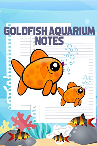 Goldfish Aquarium Notes: Ideal Compact Goldfish Tank Maintenance Record Book. Great For Monitoring Water Parameters, Water Change Schedule, And Breeding Conditions