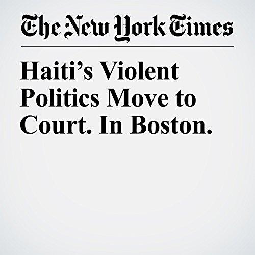 Haiti's Violent Politics Move to Court. In Boston. copertina