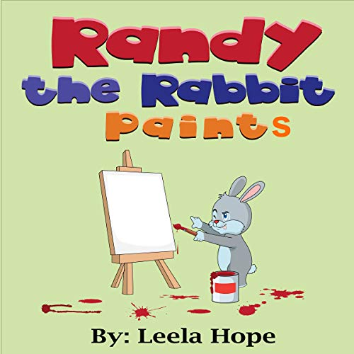 Randy the Rabbit Paints     Bedtime Children's Books for Kids, Early Readers              By:                                                                                                                                 Leela Hope                               Narrated by:                                                                                                                                 Elaine Cashmore                      Length: 2 mins     Not rated yet     Overall 0.0