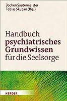 Handbuch Psychiatrisches Grundwissen Fur Die Seelsorge