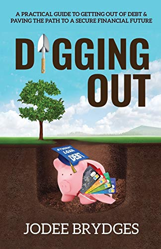 Digging Out: A Practical Guide to Getting Out of Debt and Paving a Path to a Secure Financial Future