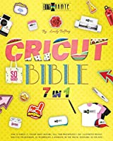 Cricut Bible [7 IN 1]: How to Handle It Design Space Hacking 150+ Illustrated Project Ideas [40 for Beginners, 20 Intermediate, 5 Advanced, 40 Special Occasions, 50 Kids] Sell Your Masterpieces (The Diy-Namic)