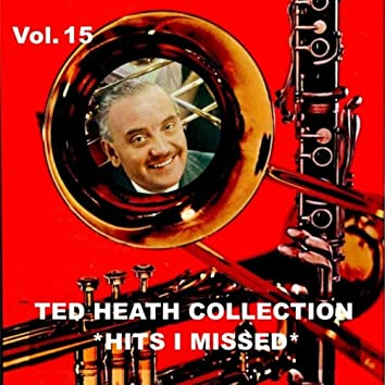 Ted Heath Collection, Vol. 15: Hits I Missed