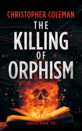 The Killing of Orphism (Gretel Book Six)