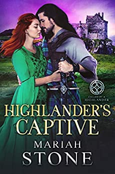 Highlander's Captive: A Scottish Historical Time Travel Romance (Called by a Highlander Book 1) by [Mariah Stone]