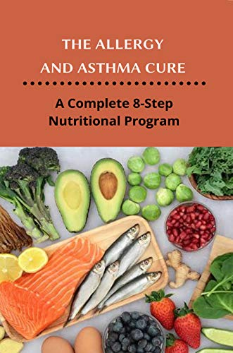 The Allergy And Asthma Cure: A Complete 8-Step Nutritional Program: Asthma Pump (English Edition)
