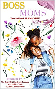 BOSS MOMS: You Can Have It ALL With Christ! by [Min. Nakita Davis]