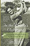 In the Women's Clubhouse: The Greatest Women Golfers in Their Own Words