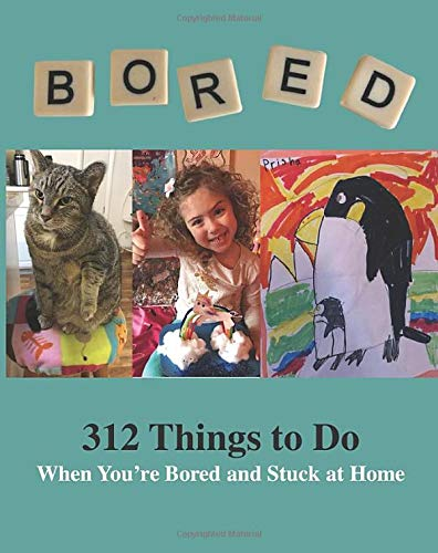 312 Things to Do When You're Bored and Stuck at Home