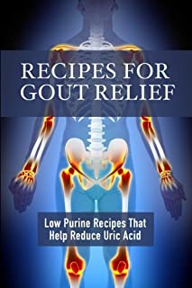 Recipes for Gout Relief: Low Purine Recipes that Reduce Uric Acid