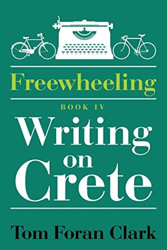 Freewheeling: Writing on Crete: Book Iv (English Edition)