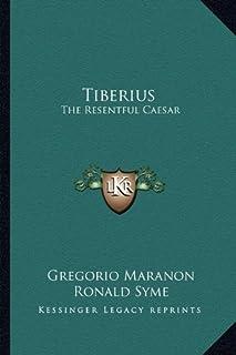 Tiberius: The Resentful Caesar
