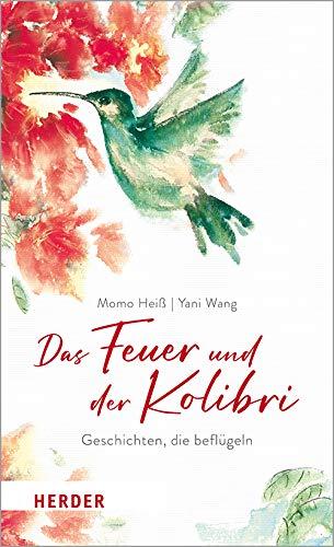 Das Feuer und der Kolibri: Geschichten, die beflügeln