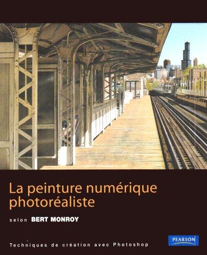 La peinture numérique photoréaliste selon Bert Monroy : La peinture hyperréaliste avec Photoshop