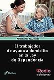 El Trabajador de Ayuda a Domicilio en la Ley de Dependencia. Temarios de Formación. Sanidad: Temarios de Formación. Sanidad (Manuales Formativos)