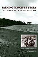Talking Hawai'i's Story: Oral Histories of an Island People (Biography Monograph)
