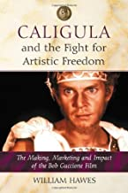 Caligula and the Fight for Artistic Freedom: The Making, Marketing and Impact of the Bob Guccione Film