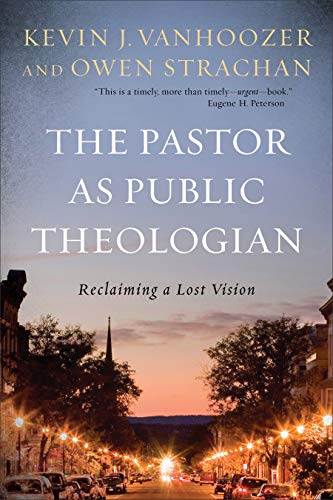 Pastor as Public Theologian: Reclaiming a Lost Vision