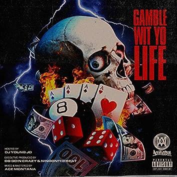 Gamble Wit Yo Life
