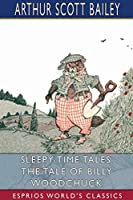 Sleepy-Time Tales: The Tale of Billy Woodchuck (Esprios Classics)
