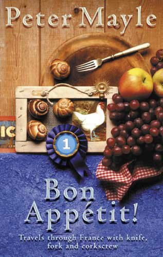 Bon Appetit!: Travels with knife,fork & corkscrew through France (Travels with Knife, Fork & Corkscrew Through France) (English Edition)