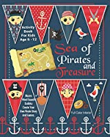 Sea Of Pirates And Treasure Activity Book For Kids Age 6 -12: Unleash Your Child's Creativity With These Fun Games, Mazes And Puzzles, Pirate Activity Book For Children Age 6-12 | 24 Color Interior Pages | 8 x 10 Inch