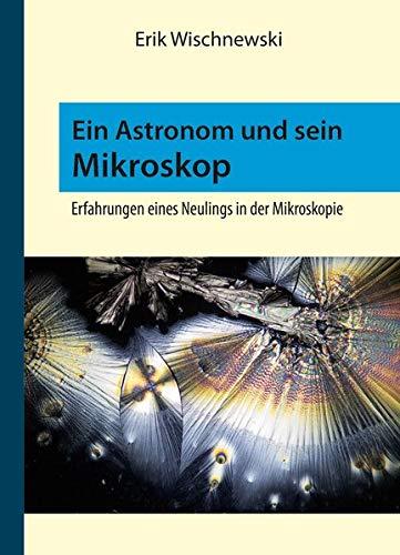 Ein Astronom und sein Mikroskop: Erfahrungen eines Neulings in der Mikroskopie