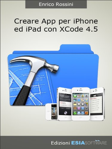 Creare App per iPhone ed iPad con Xcode 4.5 (Italian Edition)