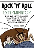 The Rock 'N' Roll Exterminator: A Hip and Happening Guide to Getting Rid of Rats, Mice, Bugs, and Other Annoying Creatures