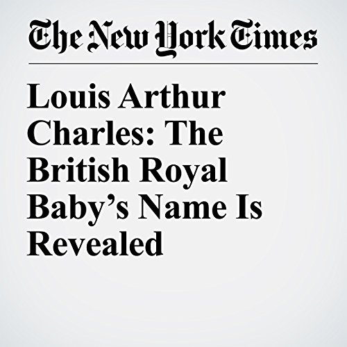 Louis Arthur Charles: The British Royal Baby's Name Is Revealed copertina