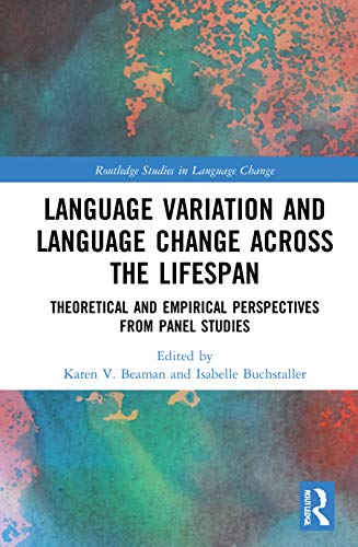 Language Variation and Language Change Across the Lifespan: Theoretical and Empirical Perspectives from Panel Studies (Routledge Studies in Language Change)