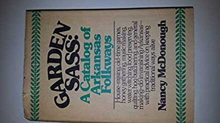 Garden Sass: A catalog of Arkansas folkways by Nancy McDonough (1975-08-01)