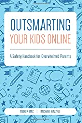 Outsmarting Your Kids Online: A Safety Handbook for Overwhelmed Parents Paperback