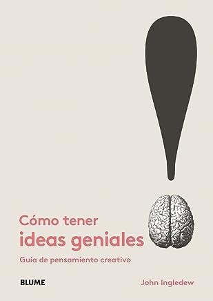 Cómo tener ideas geniales / How to Have Great Ideas: Guía de pensamiento creativo / A Guide to Creative Thinking