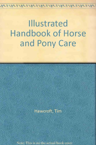 Illustrated Handbook of Horse and Pony Care