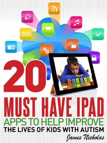 20 Must Have IPAD Apps To Help Improve The Lives Of Kids With Autism (20 Must Have Apps Series Book 1)