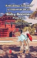 Anécdotas, Cuentos y Loqueras de un Baby Boomers Ponceño: Por Alberto De Armas Vazquez