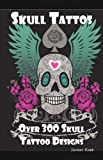 Skull Tattoos: Skull Tattoo Designs, Ideas and Pictures Including Tribal, Butterfly, Flaming, Dragon, Cartoon and Many Other Skull de