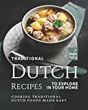 Traditional Dutch Recipes to Explore in Your Home: Cooking Traditional Dutch Foods Made Easy