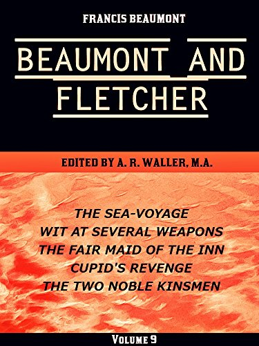 Beaumont & Fletcher's Works Volume 9 (of 10): The Queen of Corinth -- Bonduca -- The Knight of the Burning Pestle -- Loves Pilgrimage -- The Double Marriage ... & Fletcher's Works Series) (English Edition)