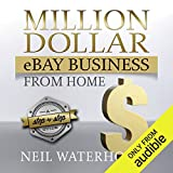 Million Dollar eBay Business From: Home A Step By Step Guide