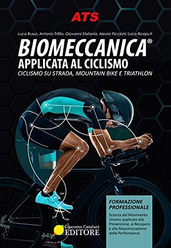 Biomeccanica Applicata al ciclismo. Ciclismo su strada, Mountain Bike e Triathlon.