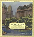 hotels new york city - At the Plaza: An Illustrated History of the World's Most Famous Hotel